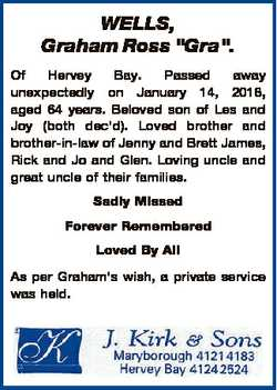 """WELLS, Graham Ross """"Gra"""". Of Hervey Bay. Passed away unexpectedly on January 14, 2018, age..."""