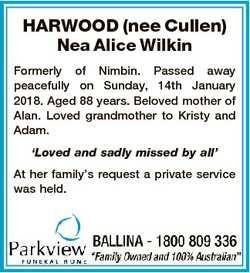 HARWOOD (nee Cullen) Nea Alice Wilkin Formerly of Nimbin. Passed away peacefully on Sunday, 14th Jan...