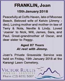 FRANKLIN, Joan 15th January 2018 Peacefully at Coffs Haven, late of Moonee Beach. Beloved wife of Ke...