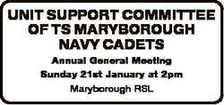 UNIT SUPPORT COMMITTEE OF TS MARYBOROUGH NAVY CADETS Annual General Meeting Sunday 21st January at 2...