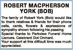 ROBERT MACPHERSON YORK (BOB) The family of Robert York (Bob) would like to thank relatives & fri...