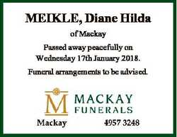 MEIKLE, Diane Hilda of Mackay Passed away peacefully on Wednesday 17th January 2018. Funeral arrange...