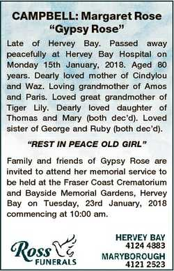 "CAMPBELL: Margaret Rose ""Gypsy Rose"" Late of Hervey Bay. Passed away peacefully at Hervey..."