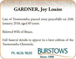 GARDNER, Joy Louise Late of Toowoomba, passed away peacefully on 20th January 2018, aged 85 years. B...