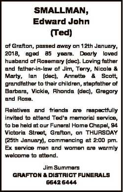 SMALLMAN, Edward John (Ted) of Grafton, passed away on 12th January, 2018, aged 85 years. Dearly lov...