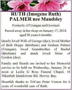 RUTH (Imogene Ruth) PALMER nee Maudsley Formerly of Urangan and Goomeri Passed away in her sleep on...
