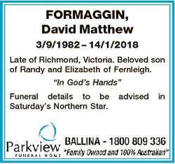 FORMAGGIN, David Matthew 3/9/1982 - 14/1/2018 Late of Richmond, Victoria. Beloved son of Randy and E...