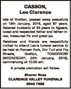 CASSON, Leo Clarence late of Grafton, passed away peacefully on 18th January, 2018, aged 87 years. Beloved husband of 65 years to Ngaere, loved and respected father and father-inlaw, treasured Pa and great-pa. Relatives and friends are respectfully invited to attend Leo's funeral service to be held at Pioneer ...