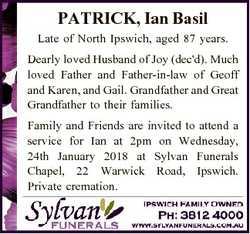 PATRICK, Ian Basil Late of North Ipswich, aged 87 years. Dearly loved Husband of Joy (dec'd). Mu...