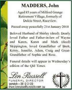 MADDERS, John Aged 85 years of Milford Grange Retirement Village, formerly of Dulcie Street, Racevie...