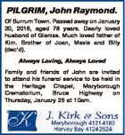 PILGRIM, John Raymond. Of Burrum Town. Passed away on January 20, 2018, aged 78 years. Dearly loved husband of Gleniss. Much loved father of Kim. Brother of Joan, Mavis and Billy (dec'd). Always Loving, Always Loved Family and friends of John are invited to attend his funeral service to ...