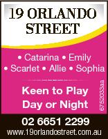 19 OrlandO Street Keen to Play Day or Night 02 6651 2299 6752033aa * Catarina * Emily * Scarlet * Al...