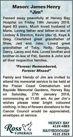 "Mason: James Henry ""Jim"" Passed away peacefully at Hervey Bay Hospital on Friday 19th Janu..."
