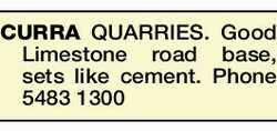 CURRA QUARRIES. Good Limestone road base, sets like cement. Phone 54831300