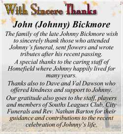 The family of the late Johnny Bickmore wish to sincerely thank those who attended Johnny's...