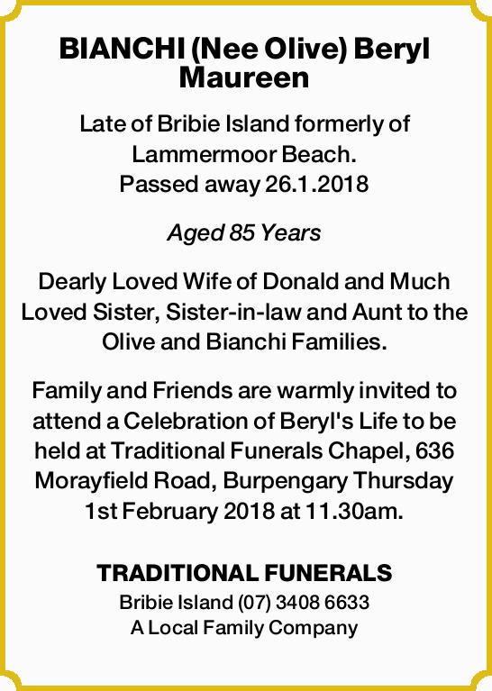 BIANCHI (Nee Olive) Beryl Maureen   Late of Bribie Island formerly of Lammermoor Beach. Passe...