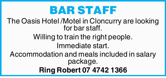 BAR STAFF   The Oasis Hotel /Motel in Cloncurry are looking for bar staff. Willing to train t...