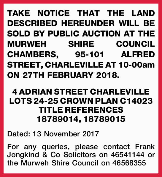 TAKE NOTICE THAT THE LAND DESCRIBED HEREUNDER WILL BE SOLD BY PUBLIC AUCTION AT THE MURWEH SHIRE...