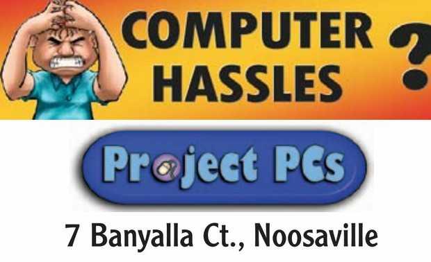 PROJECT PCs   COMPUTER HASSLES?   7 Banyalla Ct. Noosaville   5455 5674   www.pro...