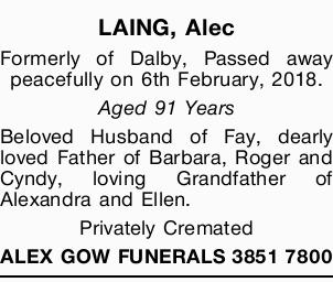 LAING, Alec   Formerly of Dalby,   Passed away peacefully on 6th February, 2018.   Ag...