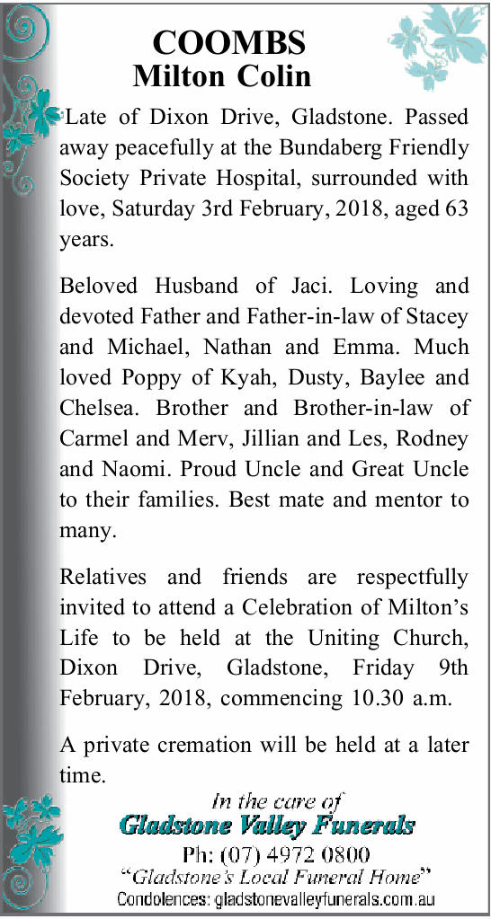 COOMBS Milton Colin   Late of Dixon Drive, Gladstone.   Passed away peacefully at the Bun...