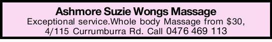 Ashmore Suzie Wongs Massage   Exceptional service.   Whole body Massage from $30,   4...