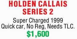 HOLDEN CALLAIS SERIES 2   Super Charged 1999   Quick car, No Reg, Needs TLC.   $1,600...
