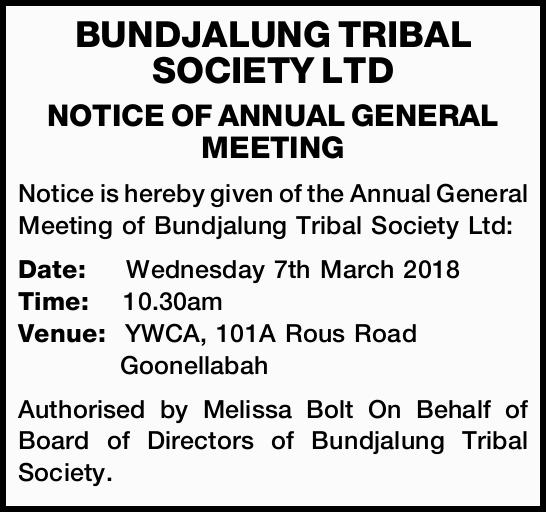 Notice is hereby given of the Annual General Meeting of Bundjalung Tribal Society Ltd: Date...