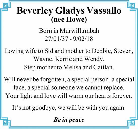 Beverley Gladys Vassallo   (nee Howe)   Born in Murwillumbah   27/01/37 - 9/02/18  ...