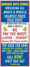 BARGAIN AUTO SPARES    WRECKING ALL MAKES AND MODELS  CHEAPEST PARTS ON THE GOLD COAST  TOP CASH PAID FOR UTES, VANS AND 4WDS  WE PAY THE MOST - min $500 - $2000 (conditions apply)  TOP CASH FOR CARS  SCRAP CARS Min $150  LIGHTENING FAST REMOVALS - 24/7   OPEN 7 DAYS   5 BAILEY CRESENT
