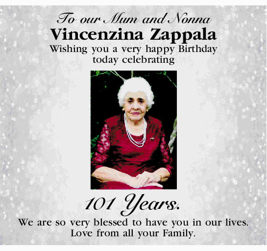 To our Mum and Nonna Vincenzina Zappala Wishing you a very happy Birthday today celebrating 101 Y...