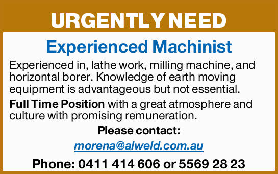 URGENTLY NEED   Experienced Machinist Experienced in, lathe work, milling machine, and horizo...
