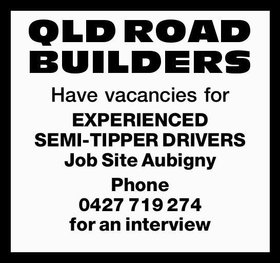 QLD ROAD BUILDERS   Have vacancies for EXPERIENCED SEMI-TIPPER DRIVERS   Job Site Aubigny...
