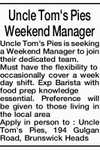 Uncle Tom's Pies Weekend Manager   Uncle Tom's Pies is seeking a Weekend Manager to join their dedicated team.   Must have the flexibility to occasionally cover a week day shift.   Exp Barista with food prep knowledge essential.   Preference will be given to those living in the local area   Apply ...