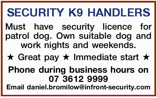 Must have security licence for patrol dog. Own suitable dog and work nights and weekends.   G...