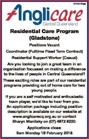 6758230aa Residential Care Program (Gladstone) Positions Vacant Coordinator (Fulltime Fixed Term Contract) Residential Support Worker (Casual) Are you looking to join a great team in an organisation focussed on making a difference to the lives of people in Central Queensland? These exciting roles are part of our residential programs providing ...
