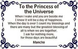 To the Princess of the Universe When i wake and you are beside me I know it will be a day of happine...