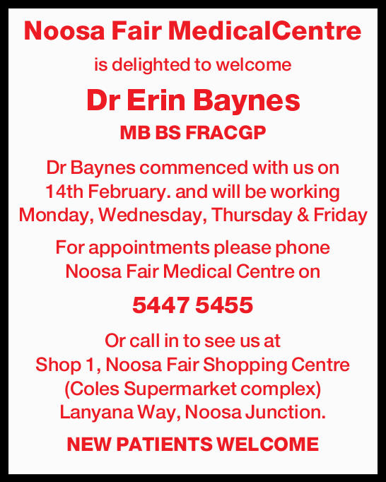 Noosa Fair MedicalCentre is delighted to welcome Dr Erin Baynes MB BS FRACGP Dr Baynes commenced...