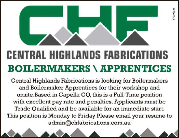 BOILERMAKERS \ APPRENTICES   Central Highlands Fabrications is looking for Boilermakers and B...