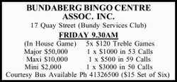 BUNDABERG BINGO CENTRE ASSOC. INC. 17 Quay Street (Bundy Services Club) FRIDAY 9.30AM (In House G...