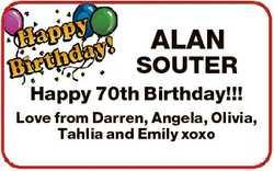 ALAN SOUTER Happy 70th Birthday!!! Love from Darren, Angela, Olivia, Tahlia and Emily xoxo