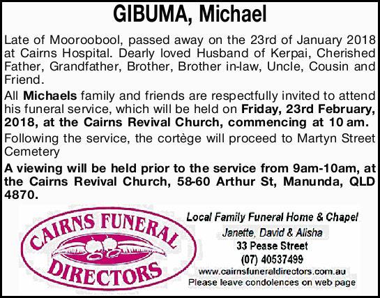 GIBUMA, Michael    63 Years   Late of Mooroobool, passed away on the 23rd of January 2018...