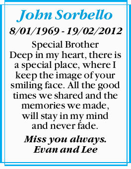 John Sorbello   8/01/1969 - 19/02/2012   Special Brother Deep in my heart, there is a spe...