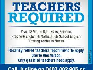 TEACHERS REQUIRED Recently retired teachers recommend to apply. One to One tuition. Only qualified teachers need apply. Call Justine on 0403 802 905 or email Justine.kerz@me.com 6755428aa Year 12 Maths B, Physics, Science. Prep to 6 English & Maths. High School English, Tutoring centre in Noosa.