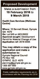 Proposed Development Make a submission from 19 February 2018 to 9 March 2018 Health Care Services (Wellness Centre) Where: 10 Bennett Street, Gympie Qld 4570 On: Lot 540 on MCH5022 Approval sought: Development Permit for Material Change of Use Application ref: 2018-0005 You may obtain a copy of the application ...