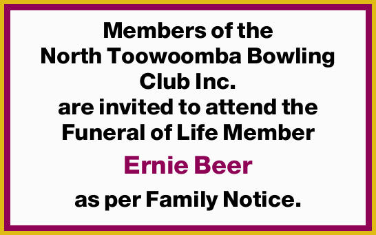 Members of the North Toowoomba Bowling Club Inc. are invited to attend the Funeral of Life Member...