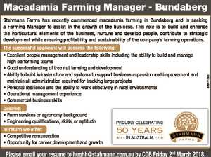 Macadamia Farming Manager - Bundaberg 6764115aa Stahmann Farms has recently commenced macadamia farming in Bundaberg and is seeking a Farming Manager to assist in the growth of the business. This role is to build and enhance the horticultural elements of the business, nurture and develop people, contribute to strategic development while ...