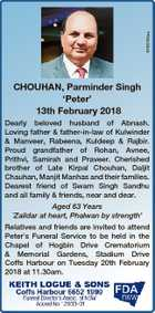6765150aa CHOUHAN, Parminder Singh `Peter' 13th February 2018 Dearly beloved husband of Abnash. Loving father & father-in-law of Kulwinder & Manveer, Rabeena, Kuldeep & Rajbir. Proud grandfather of Rohan, Avnee, Prithvi, Samirah and Praveer. Cherished brother of Late Kirpal Chouhan, Daljit Chauhan, Manjit Manhas and their families. Dearest friend of Swarn Singh Sandhu ...