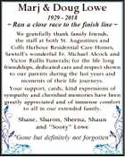 Marj & Doug Lowe 1929 - 2018  Ran a close race to the finish line  We gratefully thank family friends, the staff at both St. Augustines and Coffs Harbour Residential Care Homes, Sawtell's wonderful Fr. Michael Alcock and Victor Rullis Funerals; for the life long friendships, dedicated care and respect shown ...