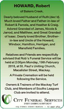 HOWARD, Robert of Bakers Creek. Dearly beloved Husband of Ruth (dec'd). Much loved Father and Fa...